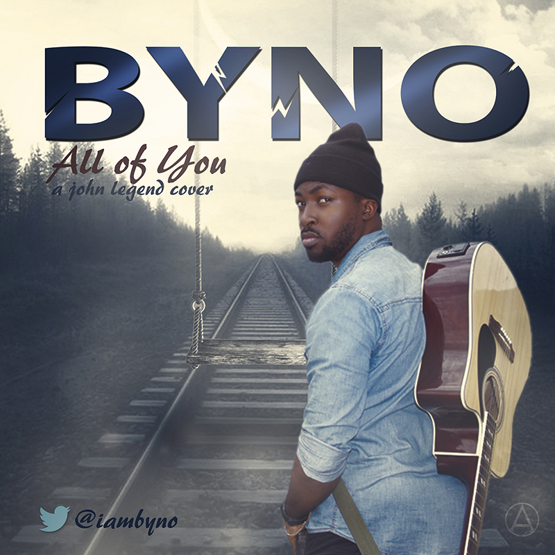 New Music: Byno - All Of You (John Legend Cover) | Jaguda.com