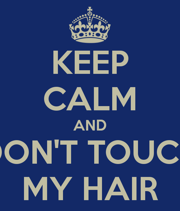 keep-calm-and-don-t-touch-my-hair-5