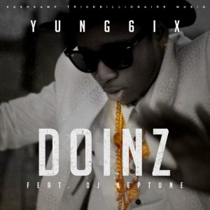 Yung6ix - Doinz Ft. DJ Neptune