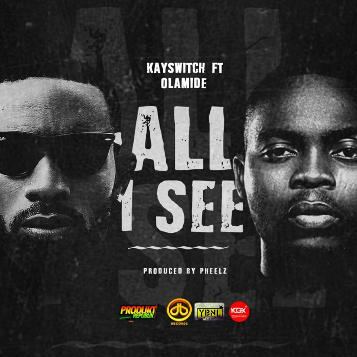 Kayswitch - All I See Ft. Olamide