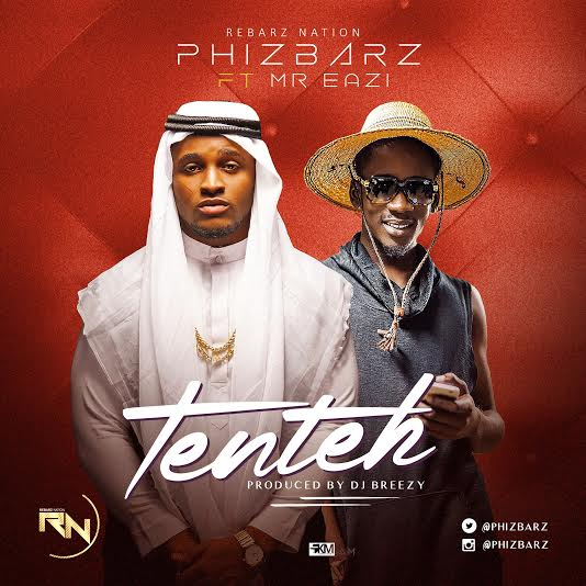New Music: Phizbarz - Ten Teh Ft  Mr Eazi (Prod  By DJ Breezy
