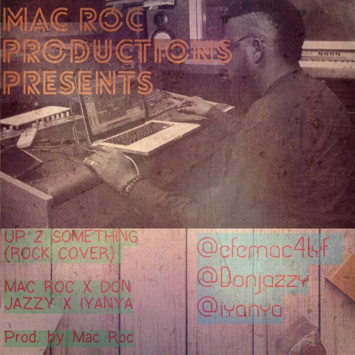 Mac Roc X Iyanya X Don Jazzy X Dr Sid - Up 2 Something (Rock Cover)