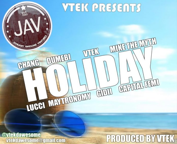 VTek - Holiday Ft. Capital Femi, Mike The Myth, Dumebi, Chang, Lucci, Maytronomy & Gidii