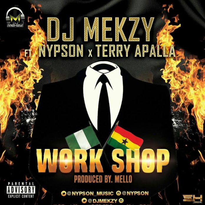 DJ Mekzy - Work Shop Ft. Nypson X Terry Apala