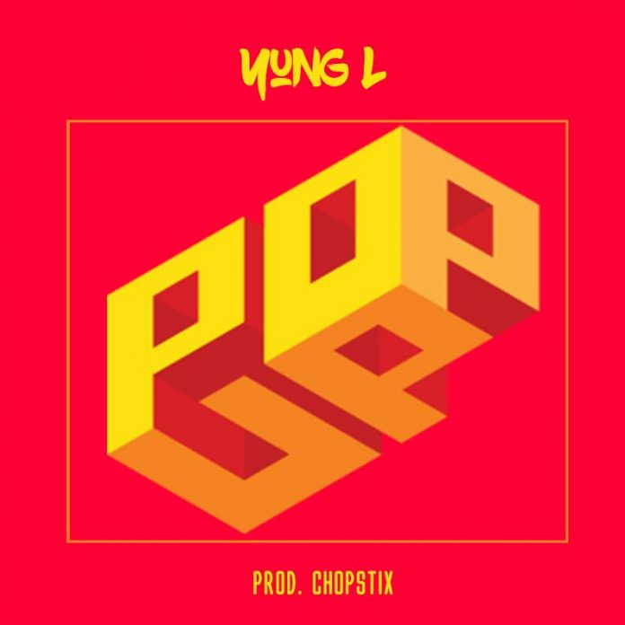 Yung L - Pop Up (Prod By Chopstix)