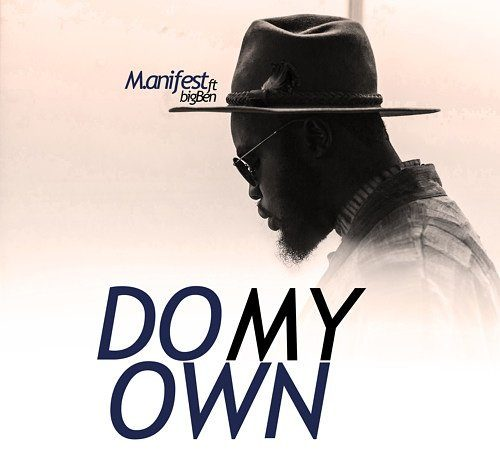M.anifest ft Bigben - Do My Own