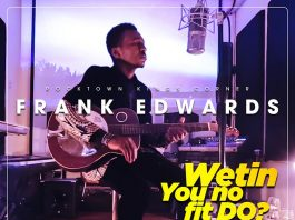 Frank Edwards - Wetin You No Fit Do