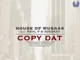 House Of Musaak - Copy Dat Ft. Oral P & Adeekay