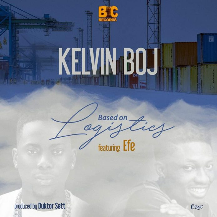 Kelvin BOJ - Based On Logistics Ft Efe