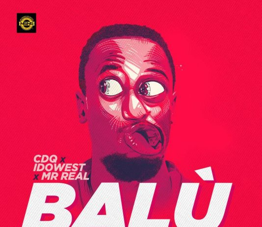 CDQ X Idowest X Mr Real – Balu