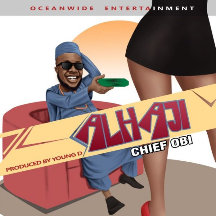 Chief Obi – Alhaji (Prod. By Young D)
