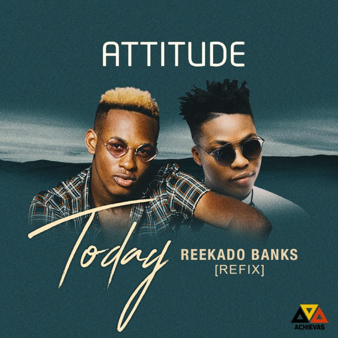 [New Music]Attitude – Today (Reekado Banks Refix)