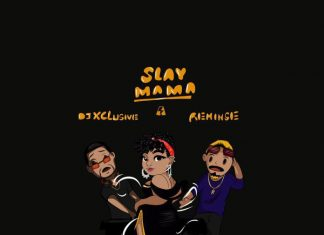 DJ Xclusive - Slay Mama Ft. Reminisce