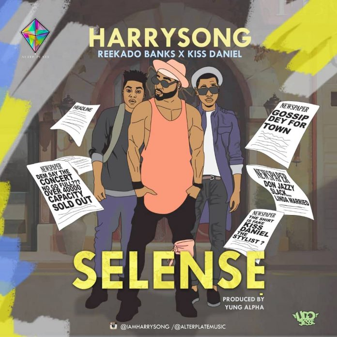 Harrysong – Selense Ft. Kiss Daniel X Reekado Banks