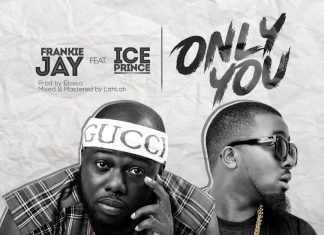 Frankie Jay - Only You Ft. Ice Prince