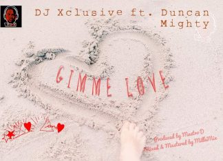 DJ Xclusive - Gimme Love Ft. Duncan Mighty