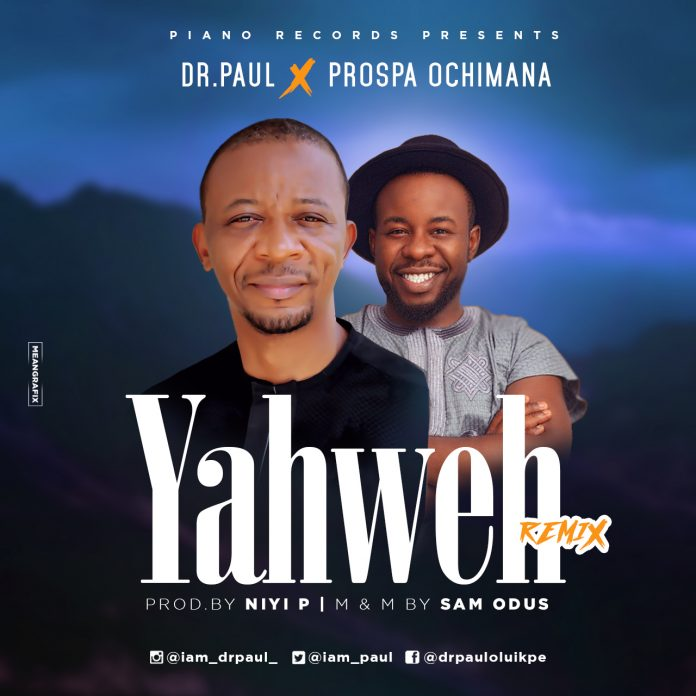Dr. Paul - Yahweh (Remix) Ft. Prospa Ochimana