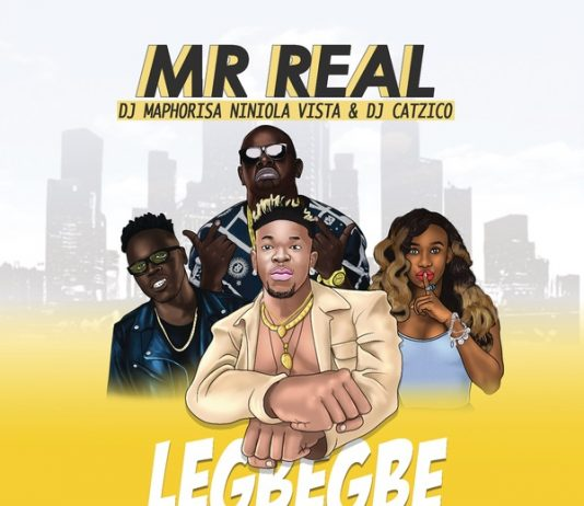 Mr Real – Legbegbe (Remix) Ft. DJ Maphorisa, Niniola, Vista & DJ Catzico