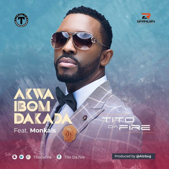 Tito Da.Fire - Akwa Ibom Dakada Ft. Monkals