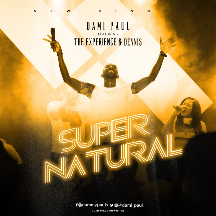 Dami Paul - Supernatural Ft. The Experience & Dennis