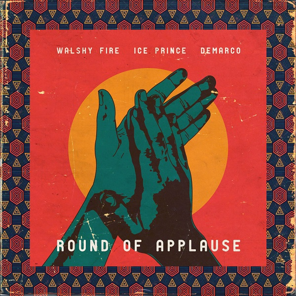 Walshy Fire – Round Of Applause ft  Ice Prince & Demarco