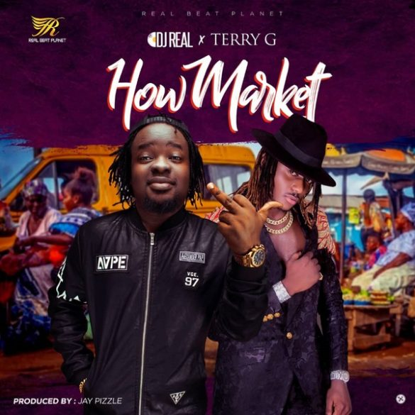 DOWNLOAD MP3: DJ Real x Terry G – How Market (Prod  By