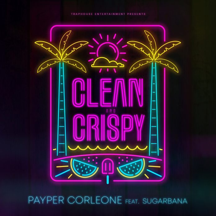Payper Corleone - Clean & Crispy Ft. Sugarbana