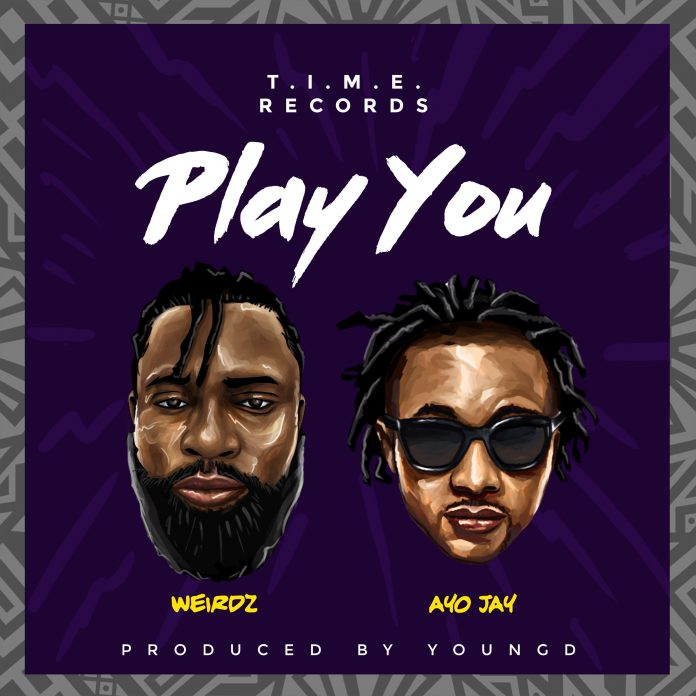 Weirdz Ft. Ayo Jay - Play You (Prod. By Young D)