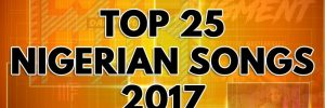 Top 25 Nigerian Songs For 2017