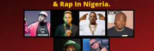Top 10 Rappers That changed Hip Hop & Rap In Nigeria