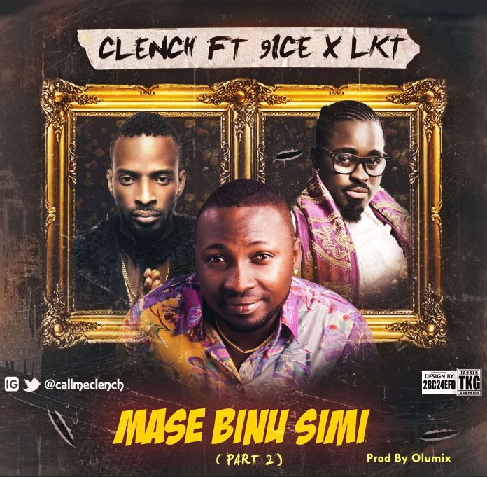 Clench – Mase Binu Simi (Part 2) Ft. 9ice & LKT