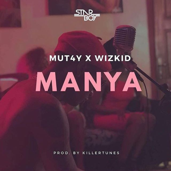 Mut4y X Wizkid - Manya (Prod. By Killertunes)