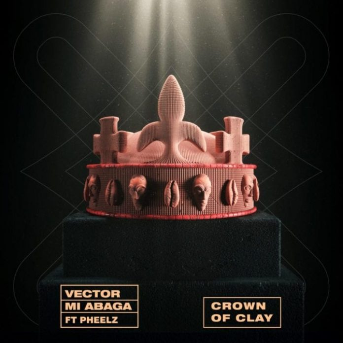 Vector, M.I Abaga, Pheelz - Crown of Clay