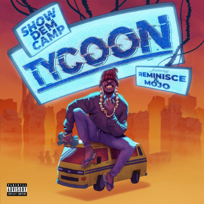 Show Dem Camp - Tycoon ft. Reminisce & Mojo